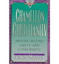 Chameleon Christianity: Moving Beyond Safety and Conformity: Keyes, Dick