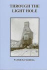 Through the Light Hole: A Saga of Adirondack Mines and Men: Farrell, Patrick F.