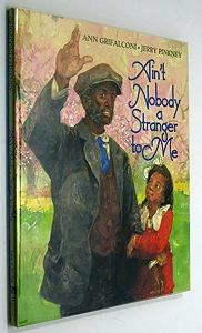 Ain't Nobody a Stranger to Me: Grifalconi, Ann/Jerry Pinkney