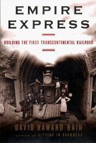 Empire Express: Building the First Transcontinental Railroad: Bain, David Haward