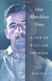 One Matchless Time: A Life of William Faulkner: Parini, Jay