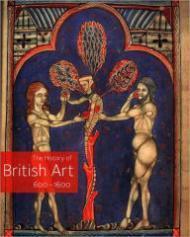 History of British Art 600 - 1600, The: Ayers (Ed.), Tim