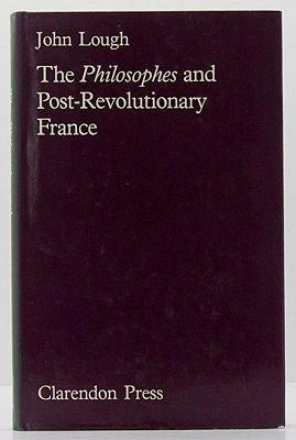 Philosophes and Post-Revolutionary France, The: Lough, John