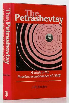 Petrashevtsy, The: - A study of the Russian revolutionaries of 1848: Seddon, J. H.