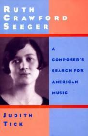 Ruth Crawford Seeger: A Composer's Search for American Music: Tick, Judith