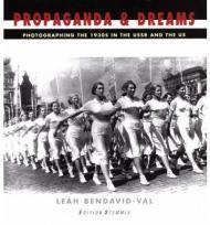Propaganda and Dreams: Photographing the 1930s in: Bendavid-Val, Leah (Editor)