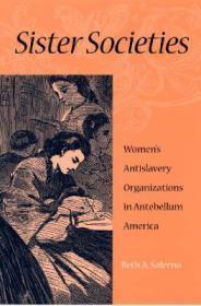 SISTER SOCIETIES: WOMEN'S ANTISLAVERY ORGANIZATIONS IN ANTEBELLUM AMERICA: SALERNO, BETH A