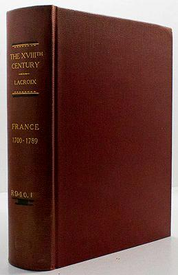 XVIIIth (18th) Century, The: Its Institutions, Customs and Costumes. France 1700-1789: Lacroix, ...