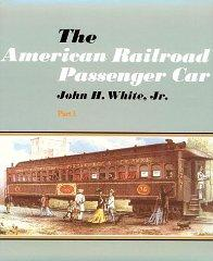 American Railroad Passenger Car, Parts I and II, The: White Jr., John H.