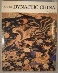 Art of Dynastic China: Watson, William