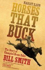 Horses That Buck: The Story of Champion Bronc Rider Bill Smith: Kahn, Margot