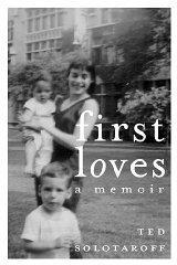 First Loves: A Memoir: Solotaroff, Ted