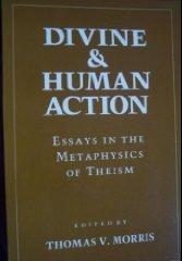 Divine and Human Action: Essays in the Metaphysics of Theism: Morris, Thomas V. (Editor)