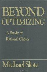 Beyond Optimizing: a Study of Rational Choice: Slote, Michael