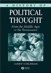 History of Political Thought: From the Middle Ages to the Renaissance: Coleman, Janet