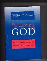 Perceiving God: The Epistemology of Religious Experience: Alston, William P.