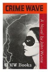 Crime Wave: A Novel: Wynne, John