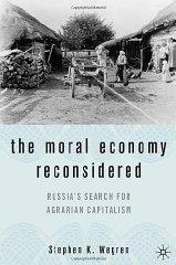 Moral Economy Reconsidered, The : Russia's Search for Agrarian Capitalism: Wegren, Stephen K.