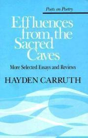 Effluences from the Sacred Caves: More Selected Essays and Reviews: Carruth, Hayden