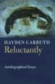 Reluctantly: Autobiographical Essays: Carruth, Hayden