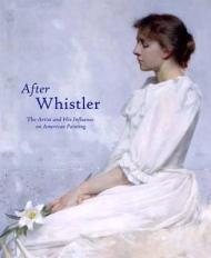 After Whistler - The Artist and His Influence on American Painting,: Merrill, Linda