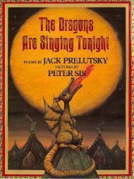 Dragons are Singing Tonight, The: Prelutsky, Jack/Peter Sis
