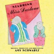 Starring Miss Darlene: Schwartz, Amy