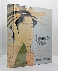 Japanese Prints: From the Early Masters to the Modern: Michener, James A.