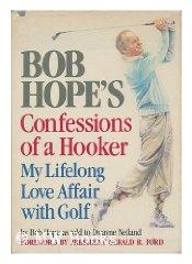 Bob Hope's Confessions of a Hooker: My Lifelong Love Affair With Golf (SIGNED COPY): Hope, Bob...