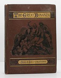 GREAT BONANZA, THE: ILLUSTRATED NARRATIVE OF ADVENTURE AND DISCOVERY IN GOLD MINING, SILVER MINING,...