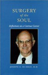 Surgery of the Soul: Reflections on a Curious Career: M.D., Joseph E. Murray