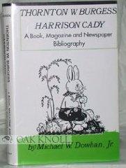 Thornton W. Burgess, Harrison Cady : a book, magazine, and newspaper bibliography: Dowhan, Michael ...