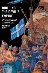Building the devil's empire : French colonial New Orleans: Dawdy, Shannon Lee