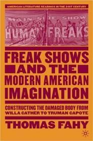 Freak shows and the modern American imagination : constructing the damaged body from Willa Cather ...
