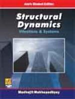 Structural Dynamics: Vibrations and Systems: Madhujit Mukhopadhyay