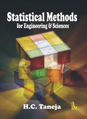 Statistical Methods for Engineering and Sciences: H C Taneja
