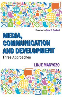 Media, Communication and Development: Three Approaches: Linje Manyozo
