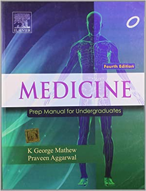 Medicine: Prep Manual for Undergraduates ( 4th: Praveen Aggarwal, George
