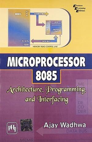 Microprocessor 8085: Architecture, Programming, and Interfacing: Ajay Wadhwa