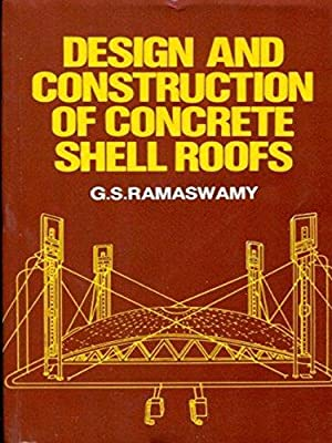 Design and Construction of Concrete Shell Roofs: G.S. Ramaswamy