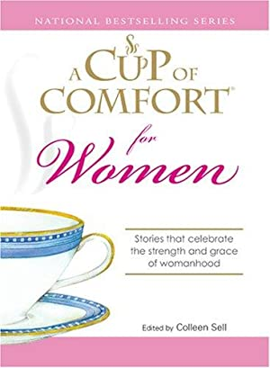 A Cup of Comfort for Women: Stories that celebrate the strength and grace of womanhood: Colleen ...