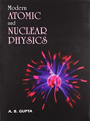 Modern Atomic and Nuclear Physics: A. B. Gupta