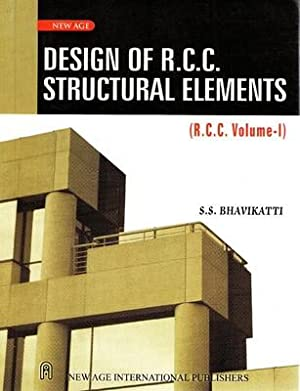 Design of R.C.C. Structural Elements: vol.1: S. S. Bhavikatti