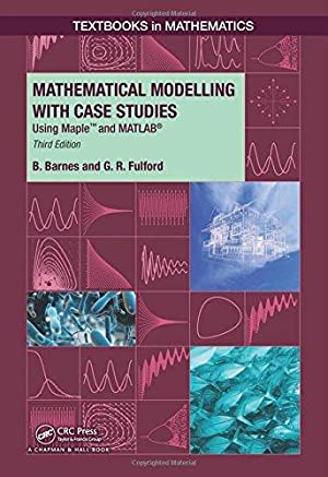 Mathematical Modelling with Case Studies: Using Maple: B. Barnes ,