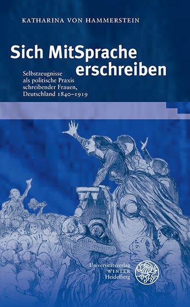 Sich MitSprache erschreiben Selbstzeugnisse als politische Praxis schreibender Frauen, Deutschland 1840-1919 - Hammerstein, Katharina von