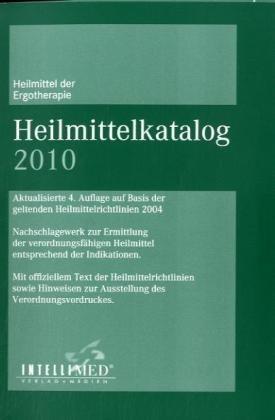 Heilmittelkatalog Ergotherapie/ Stimm-, Sprech-, Sprachtherapie 2010. aktualisierte Auflage auf Basis der geltenden Heilmittelrichtlinien 2004
