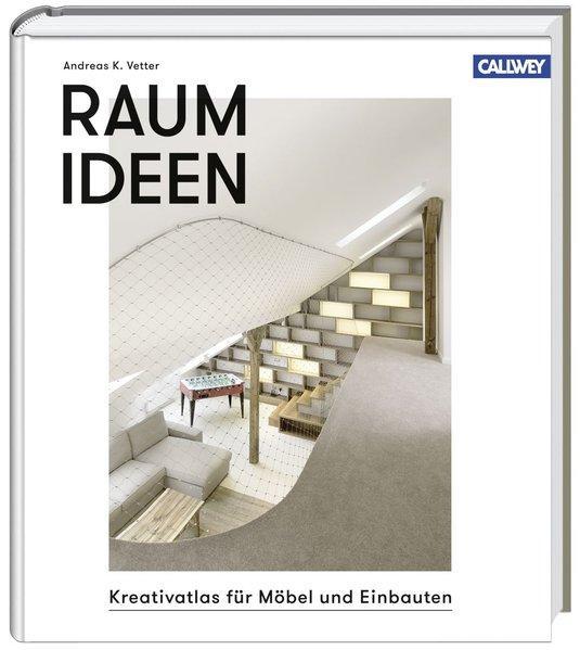 Raum Ideen : Kreativatlas Für Möbel Und Einbauten.: Vetter, Andreas K.
