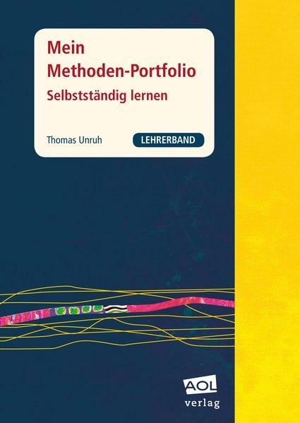 Unruh, Thomas. Mein Methoden-Portfolio selbstständig lernen; Teil. [Kl. 7. 10]./ Lehrerbd.