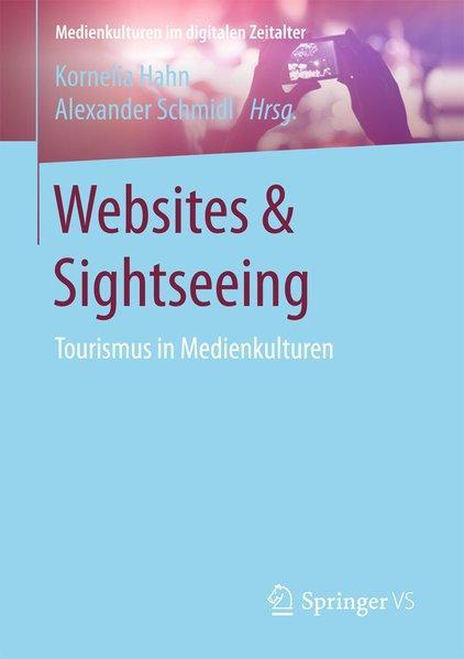 Websites & Sightseeing . Tourismus in Medienkulturen.: Hahn, Kornelia (Herausgeber)