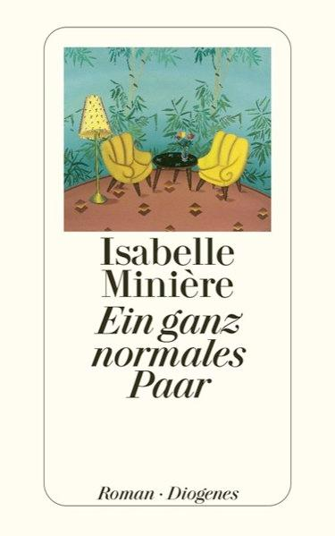Ein ganz normales Paar : Roman. Isabelle: Minière, Isabelle (Verfasser)
